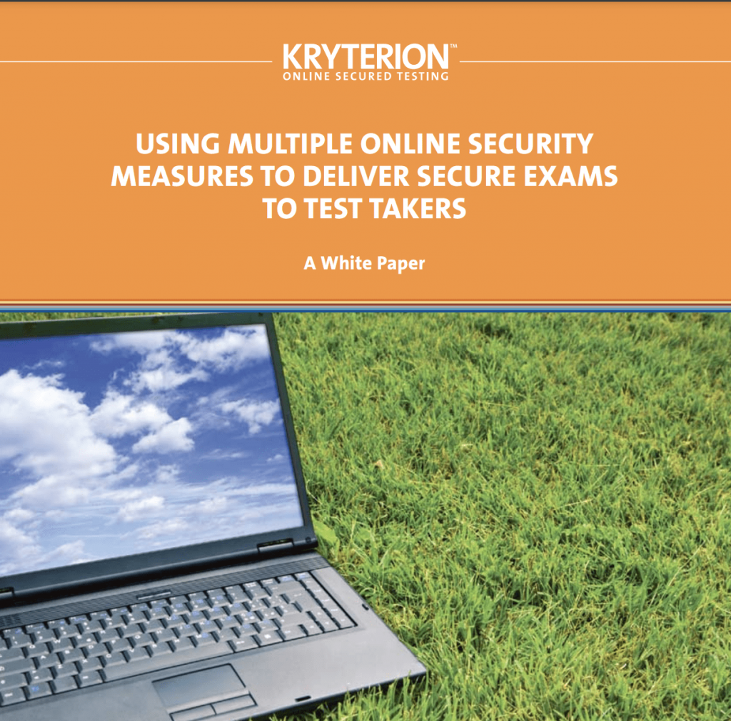 Using Multiple Online Security Measures to Deliver Secure Exams to Test Takers​: White Paper